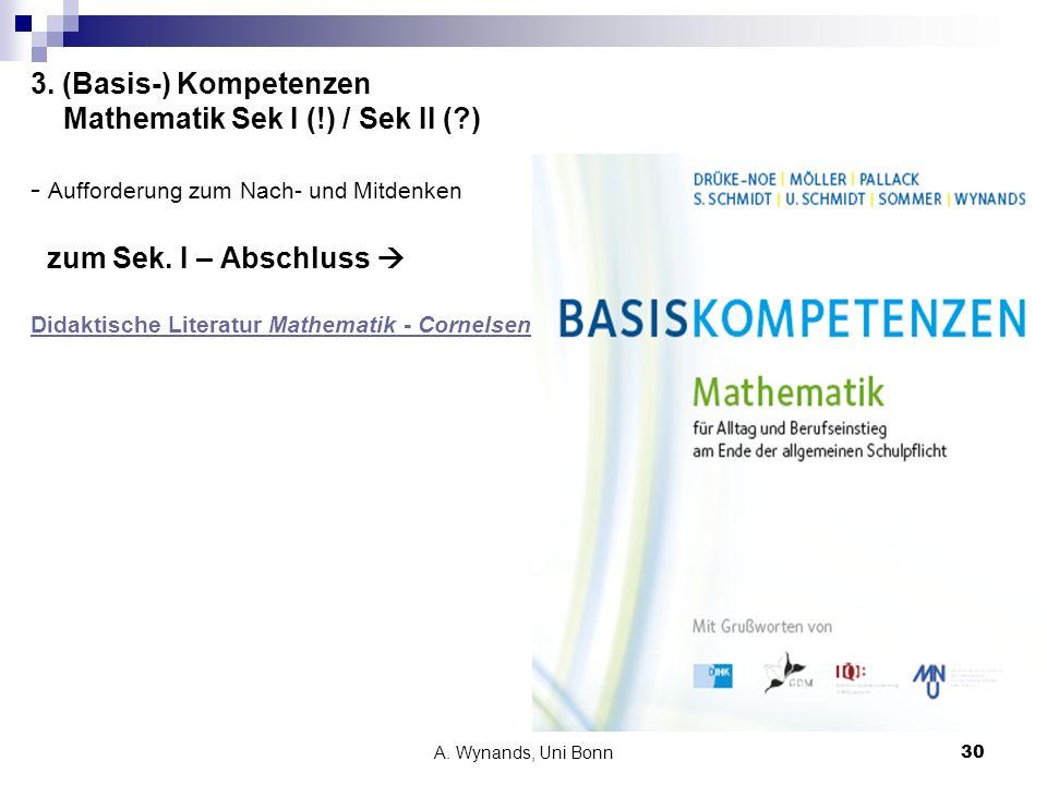 A. Wynands, Uni Bonn30 3. (Basis-) Kompetenzen Mathematik Sek I (!) / Sek II (?) - Aufforderung zum Nach- und Mitdenken zum Sek. I – Abschluss Didakti