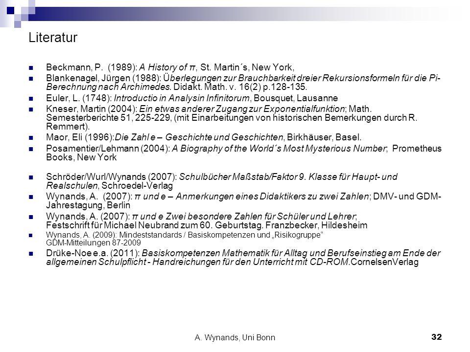 A. Wynands, Uni Bonn32 Literatur Beckmann, P. (1989): A History of π, St. Martin´s, New York, Blankenagel, Jürgen (1988): Überlegungen zur Brauchbarke