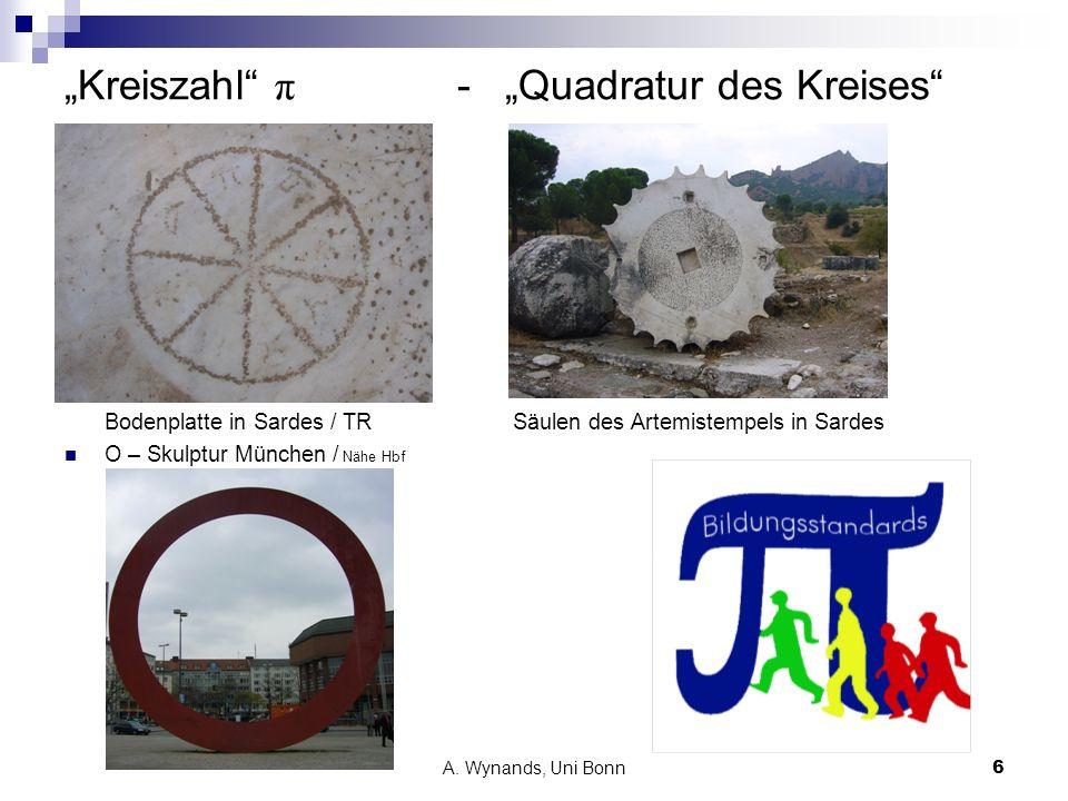 A. Wynands, Uni Bonn6 Kreiszahl π - Quadratur des Kreises Bodenplatte in Sardes / TR Säulen des Artemistempels in Sardes O – Skulptur München / Nähe H