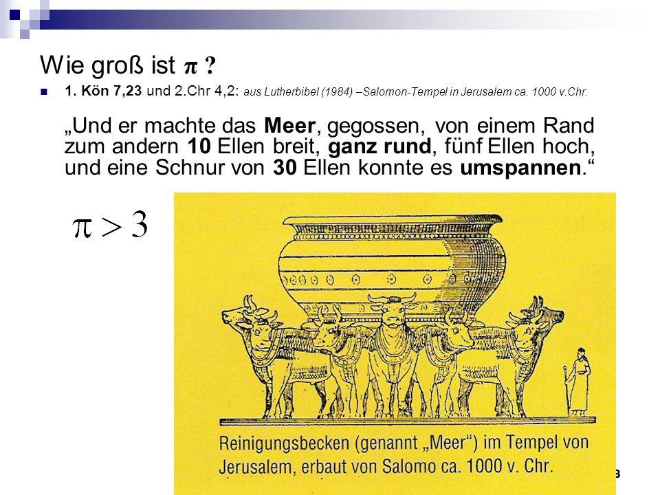 A. Wynands, Uni Bonn8 Wie groß ist π ? 1. Kön 7,23 und 2.Chr 4,2: aus Lutherbibel (1984) –Salomon-Tempel in Jerusalem ca. 1000 v.Chr. Und er machte da