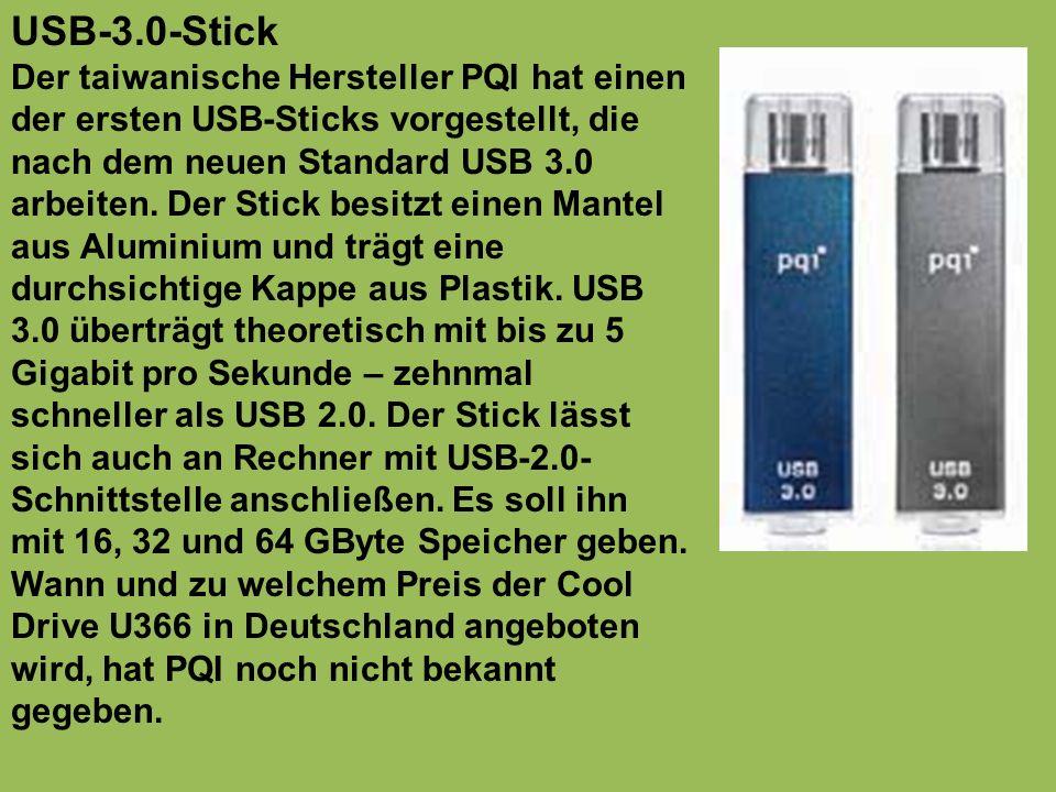 USB-3.0-Stick Der taiwanische Hersteller PQI hat einen der ersten USB-Sticks vorgestellt, die nach dem neuen Standard USB 3.0 arbeiten. Der Stick besi