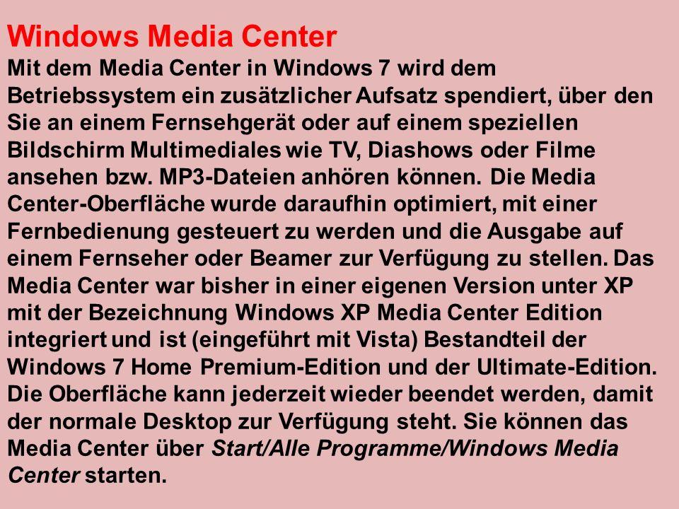 Windows Media Center Mit dem Media Center in Windows 7 wird dem Betriebssystem ein zusätzlicher Aufsatz spendiert, über den Sie an einem Fernsehgerät