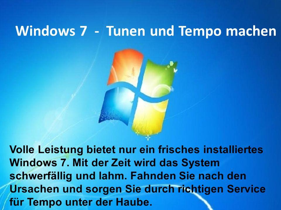 Windows 7 - Tunen und Tempo machen Volle Leistung bietet nur ein frisches installiertes Windows 7. Mit der Zeit wird das System schwerfällig und lahm.
