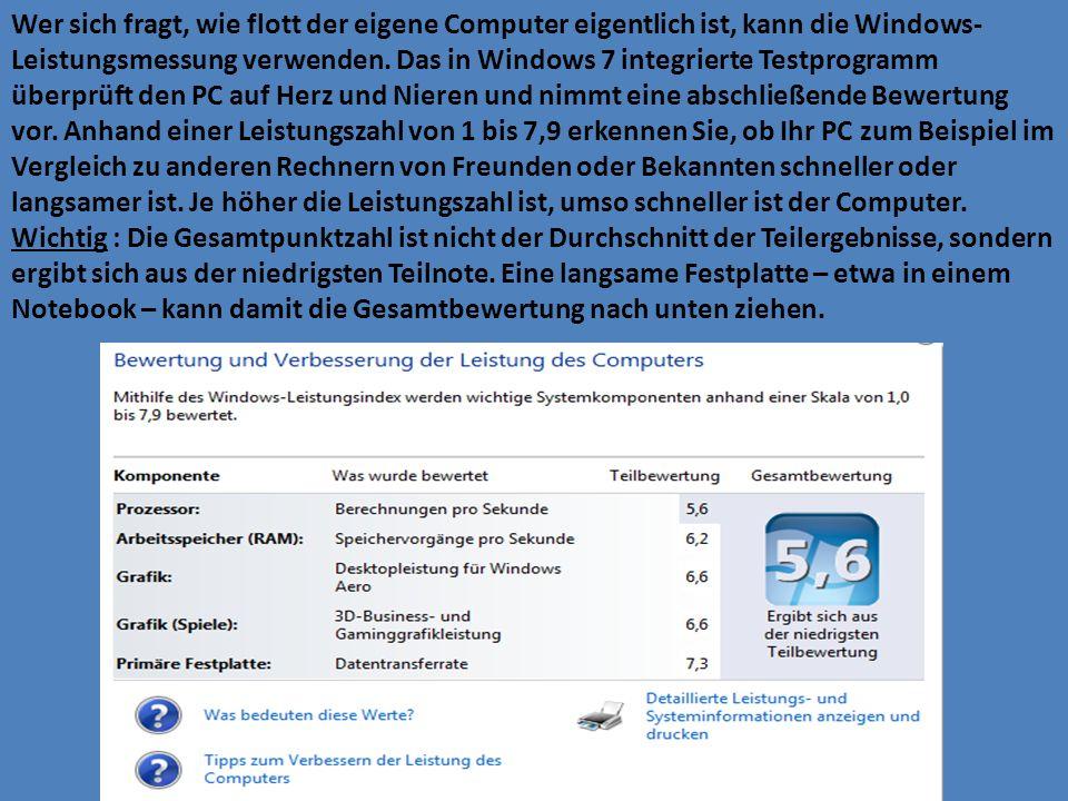 Wer sich fragt, wie flott der eigene Computer eigentlich ist, kann die Windows- Leistungsmessung verwenden. Das in Windows 7 integrierte Testprogramm