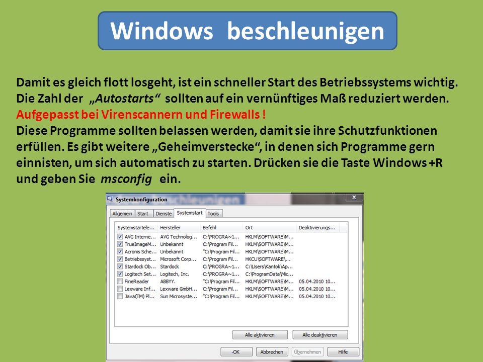 Windows beschleunigen Damit es gleich flott losgeht, ist ein schneller Start des Betriebssystems wichtig. Die Zahl der Autostarts sollten auf ein vern