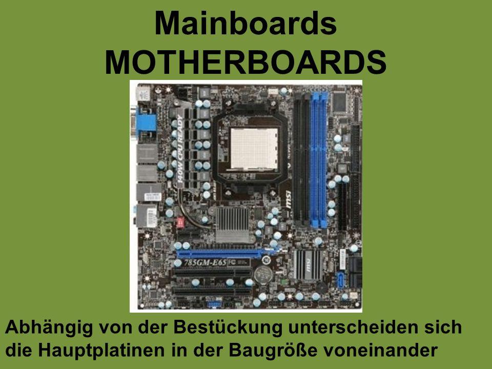 Mainboards MOTHERBOARDS Abhängig von der Bestückung unterscheiden sich die Hauptplatinen in der Baugröße voneinander