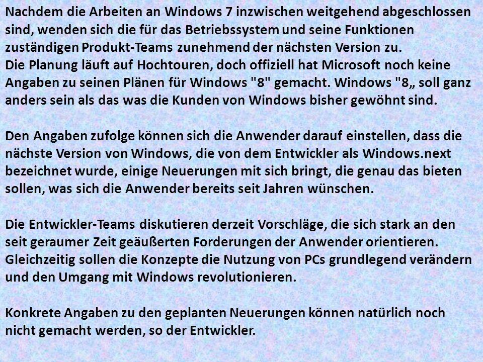 Nachdem die Arbeiten an Windows 7 inzwischen weitgehend abgeschlossen sind, wenden sich die für das Betriebssystem und seine Funktionen zuständigen Pr