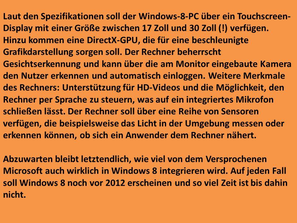Laut den Spezifikationen soll der Windows-8-PC über ein Touchscreen- Display mit einer Größe zwischen 17 Zoll und 30 Zoll (!) verfügen. Hinzu kommen e
