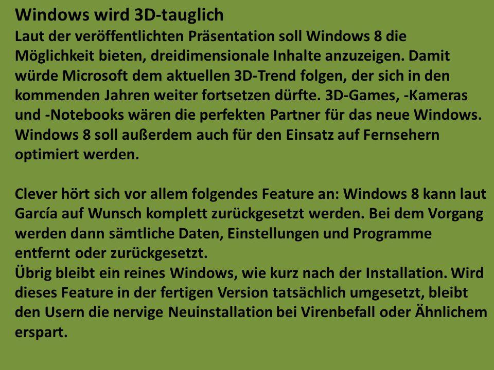 Windows wird 3D-tauglich Laut der veröffentlichten Präsentation soll Windows 8 die Möglichkeit bieten, dreidimensionale Inhalte anzuzeigen. Damit würd