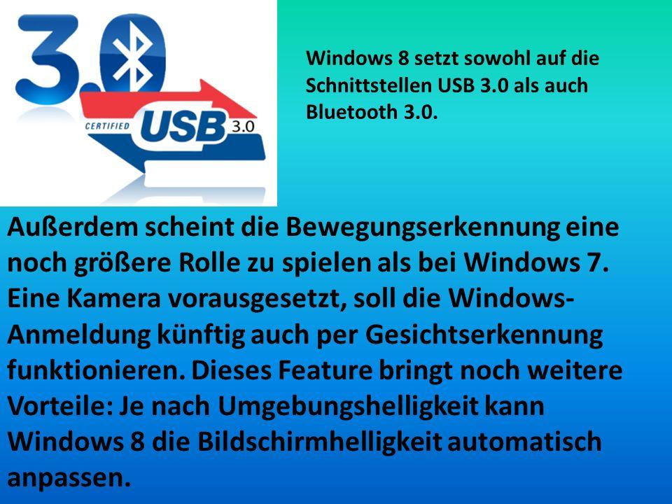 Windows 8 setzt sowohl auf die Schnittstellen USB 3.0 als auch Bluetooth 3.0. Außerdem scheint die Bewegungserkennung eine noch größere Rolle zu spiel