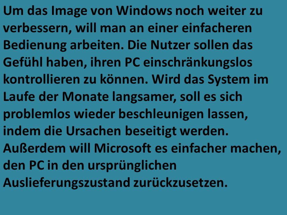 Um das Image von Windows noch weiter zu verbessern, will man an einer einfacheren Bedienung arbeiten. Die Nutzer sollen das Gefühl haben, ihren PC ein