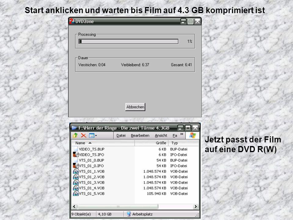 Start anklicken und warten bis Film auf 4.3 GB komprimiert ist Jetzt passt der Film auf eine DVD R(W)