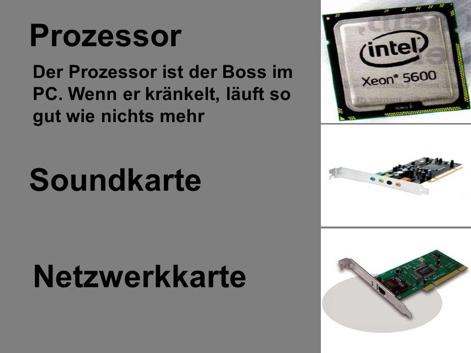 Soundkarte Netzwerkkarte Prozessor Der Prozessor ist der Boss im PC. Wenn er kränkelt, läuft so gut wie nichts mehr