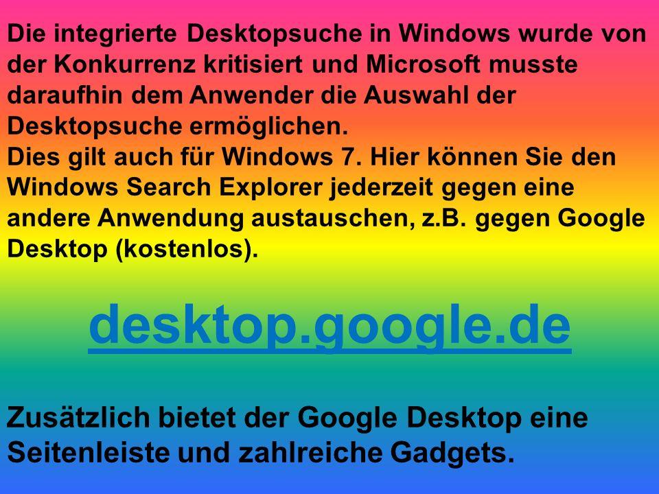 Die integrierte Desktopsuche in Windows wurde von der Konkurrenz kritisiert und Microsoft musste daraufhin dem Anwender die Auswahl der Desktopsuche e