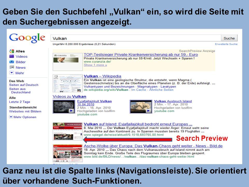 Search Preview Geben Sie den Suchbefehl Vulkan ein, so wird die Seite mit den Suchergebnissen angezeigt. Ganz neu ist die Spalte links (Navigationslei