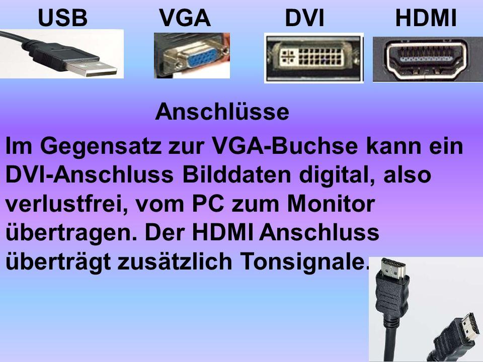 HDMIDVI Anschlüsse Im Gegensatz zur VGA-Buchse kann ein DVI-Anschluss Bilddaten digital, also verlustfrei, vom PC zum Monitor übertragen. Der HDMI Ans