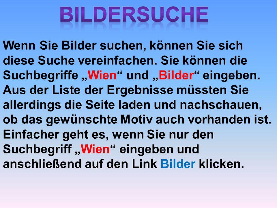 Wenn Sie Bilder suchen, können Sie sich diese Suche vereinfachen. Sie können die Suchbegriffe Wien und Bilder eingeben. Aus der Liste der Ergebnisse m