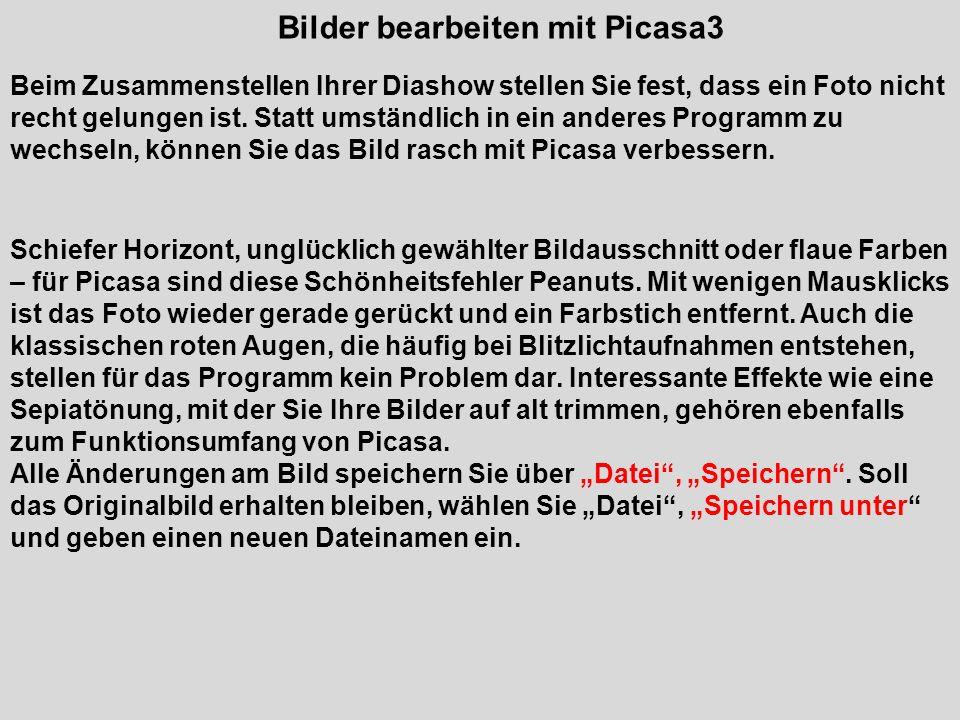 Bilder bearbeiten mit Picasa3 Beim Zusammenstellen Ihrer Diashow stellen Sie fest, dass ein Foto nicht recht gelungen ist. Statt umständlich in ein an