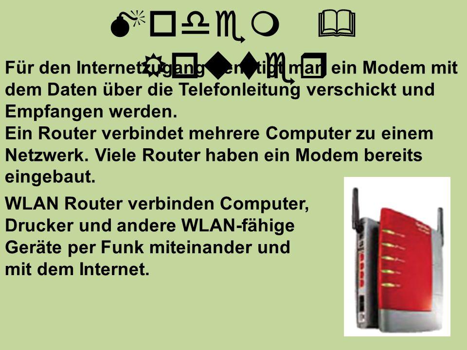Modem & Router Für den Internetzugang benötigt man ein Modem mit dem Daten über die Telefonleitung verschickt und Empfangen werden. Ein Router verbind