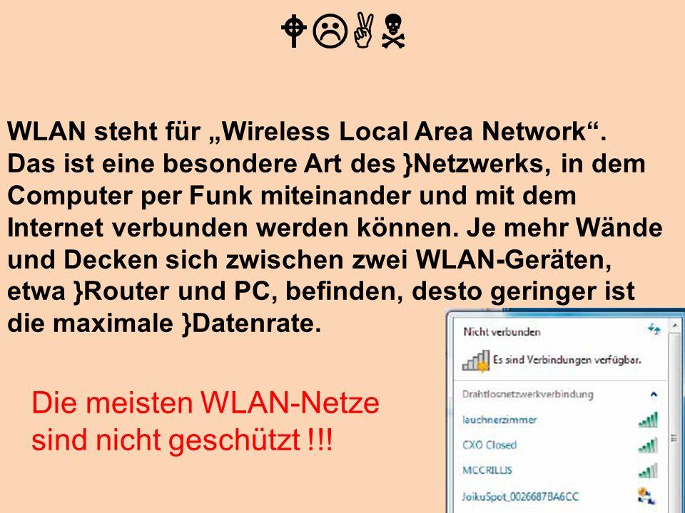 WLAN WLAN steht für Wireless Local Area Network. Das ist eine besondere Art des }Netzwerks, in dem Computer per Funk miteinander und mit dem Internet