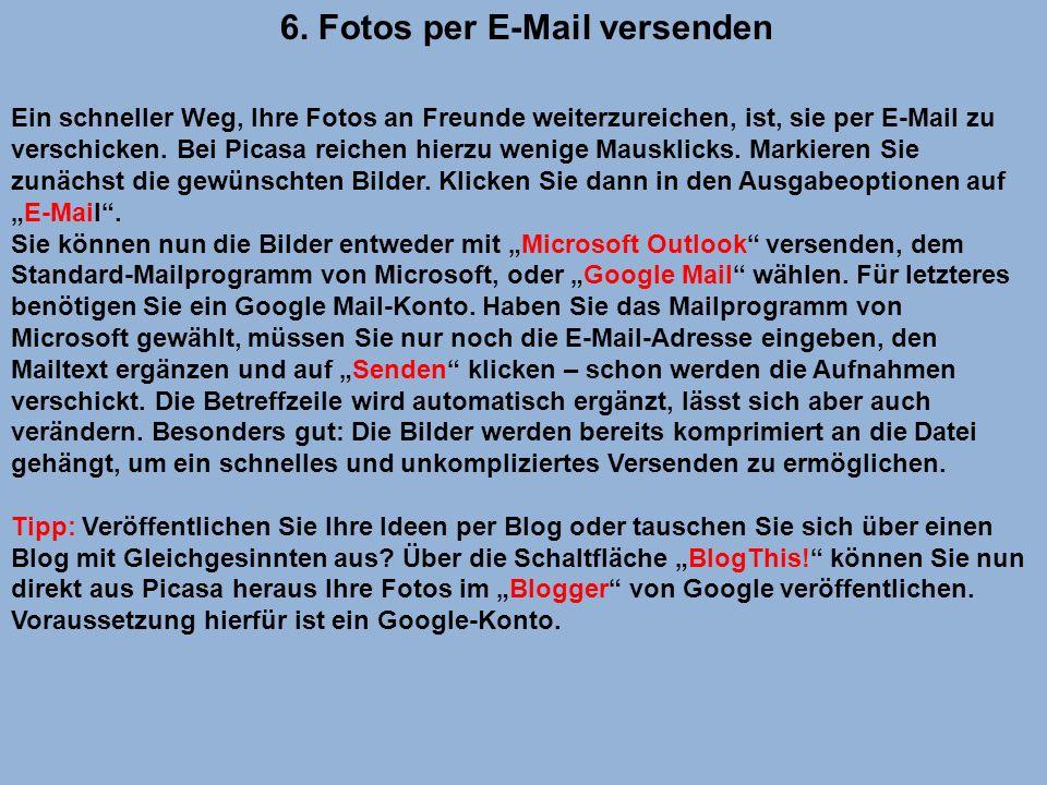 6. Fotos per E-Mail versenden Ein schneller Weg, Ihre Fotos an Freunde weiterzureichen, ist, sie per E-Mail zu verschicken. Bei Picasa reichen hierzu
