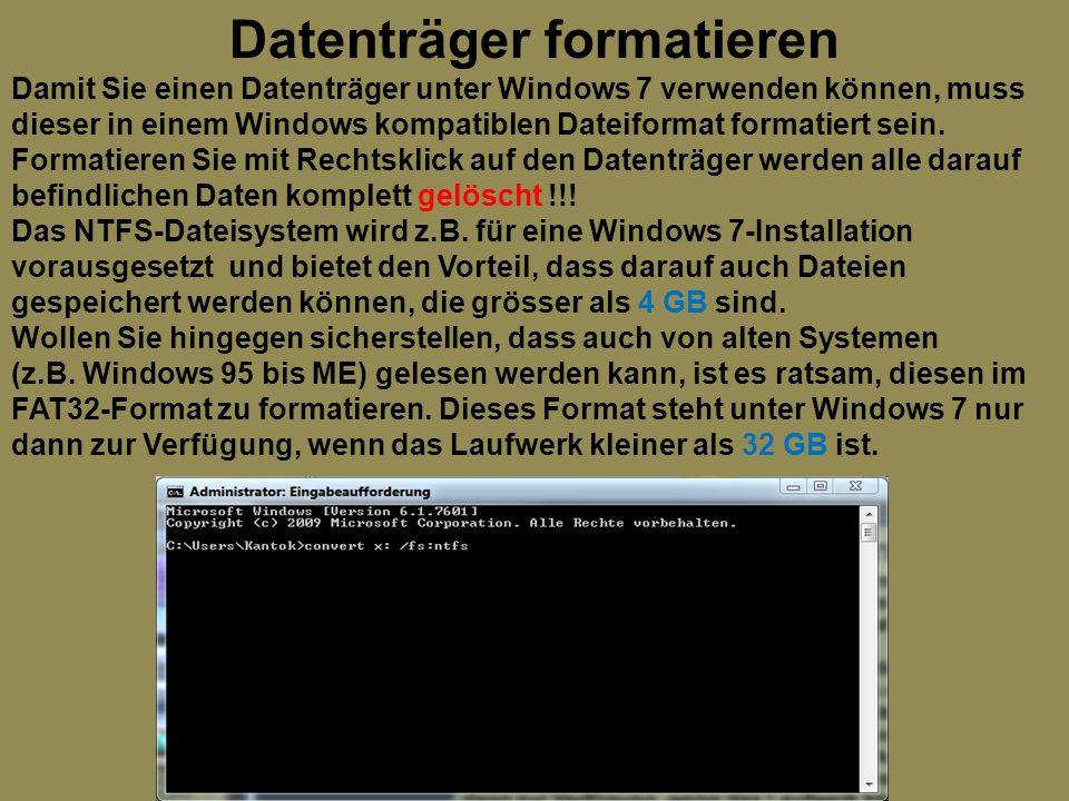 Datenträger formatieren Damit Sie einen Datenträger unter Windows 7 verwenden können, muss dieser in einem Windows kompatiblen Dateiformat formatiert