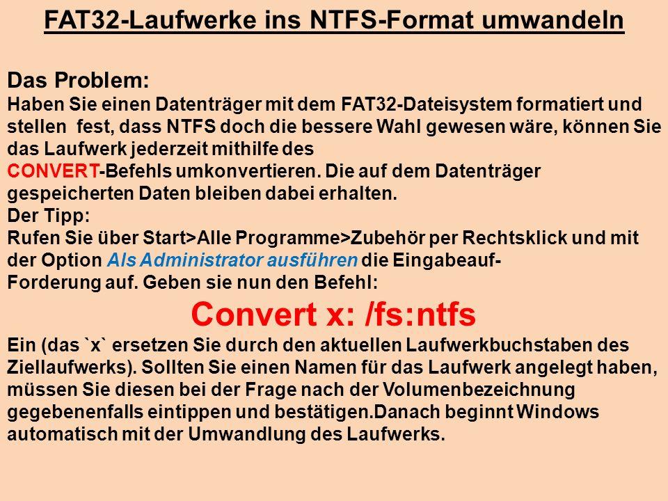 FAT32-Laufwerke ins NTFS-Format umwandeln Das Problem: Haben Sie einen Datenträger mit dem FAT32-Dateisystem formatiert und stellen fest, dass NTFS do