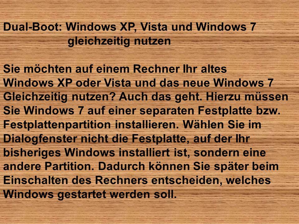 Dual-Boot: Windows XP, Vista und Windows 7 gleichzeitig nutzen Sie möchten auf einem Rechner Ihr altes Windows XP oder Vista und das neue Windows 7 Gl