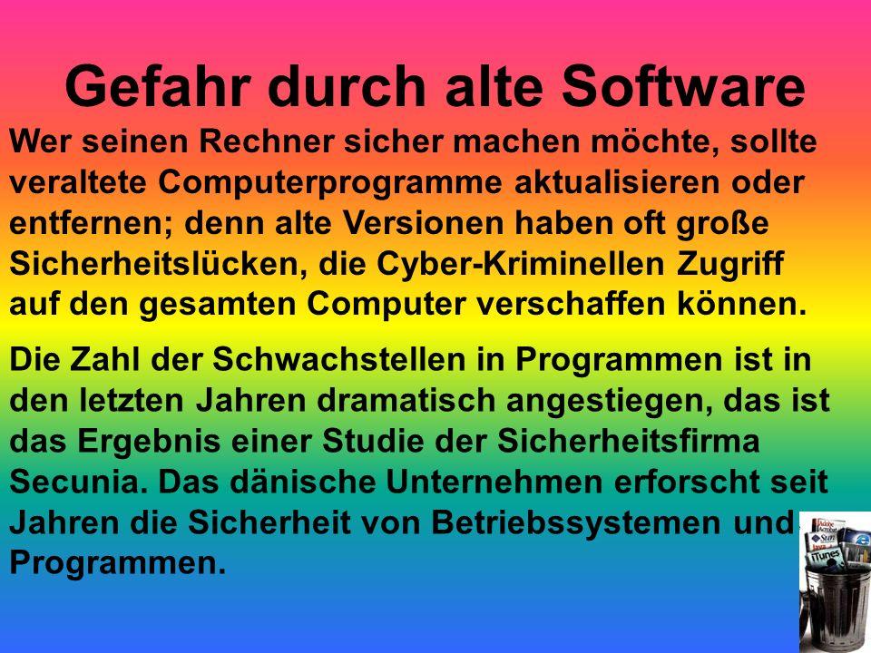 Gefahr durch alte Software Wer seinen Rechner sicher machen möchte, sollte veraltete Computerprogramme aktualisieren oder entfernen; denn alte Version
