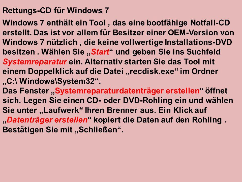 Rettungs-CD für Windows 7 Windows 7 enthält ein Tool, das eine bootfähige Notfall-CD erstellt. Das ist vor allem für Besitzer einer OEM-Version von Wi