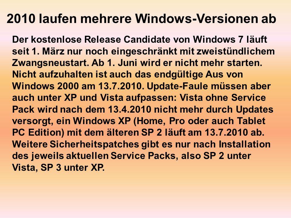 2010 laufen mehrere Windows-Versionen ab Der kostenlose Release Candidate von Windows 7 läuft seit 1. März nur noch eingeschränkt mit zweistündlichem