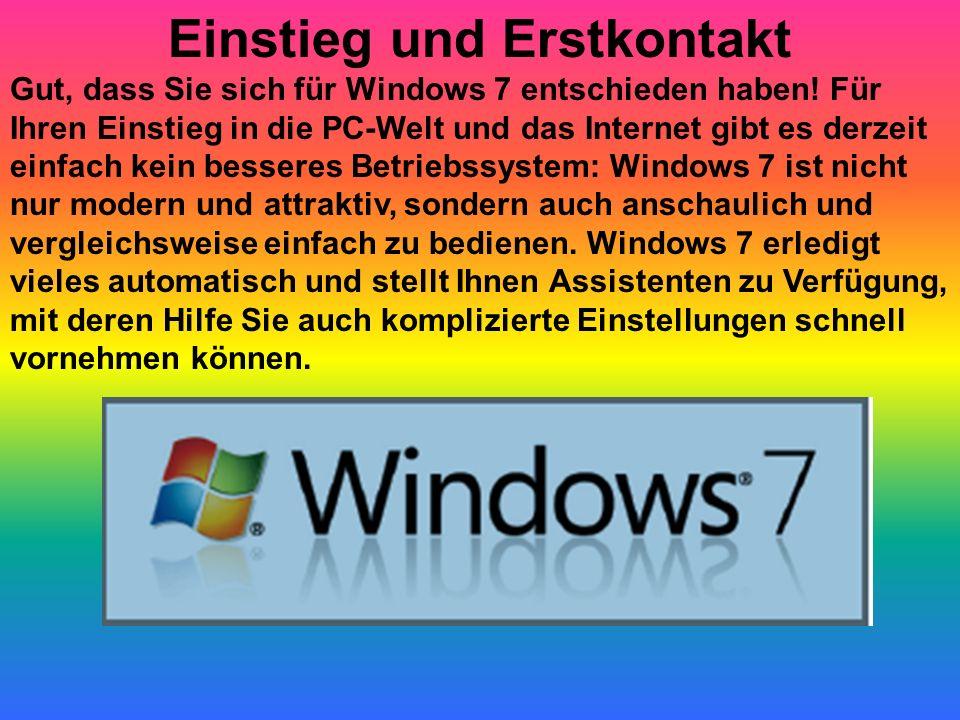 Einstieg und Erstkontakt Gut, dass Sie sich für Windows 7 entschieden haben! Für Ihren Einstieg in die PC-Welt und das Internet gibt es derzeit einfac