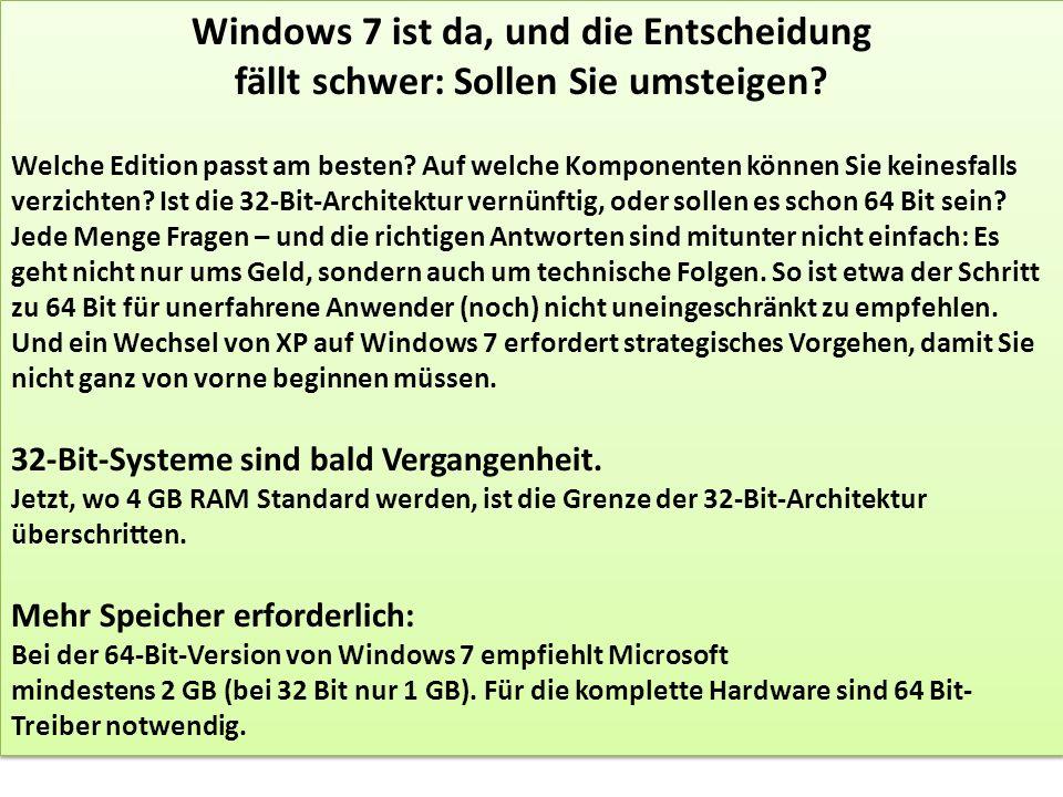 Windows 7 ist da, und die Entscheidung fällt schwer: Sollen Sie umsteigen? Welche Edition passt am besten? Auf welche Komponenten können Sie keinesfal