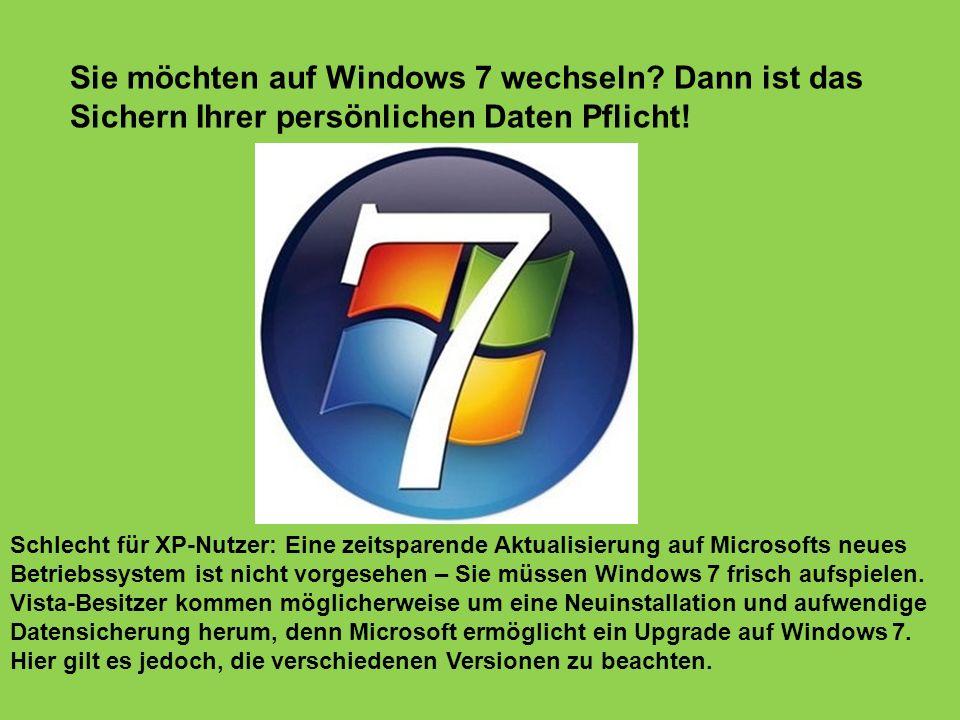 Sie möchten auf Windows 7 wechseln? Dann ist das Sichern Ihrer persönlichen Daten Pflicht! Schlecht für XP-Nutzer: Eine zeitsparende Aktualisierung au