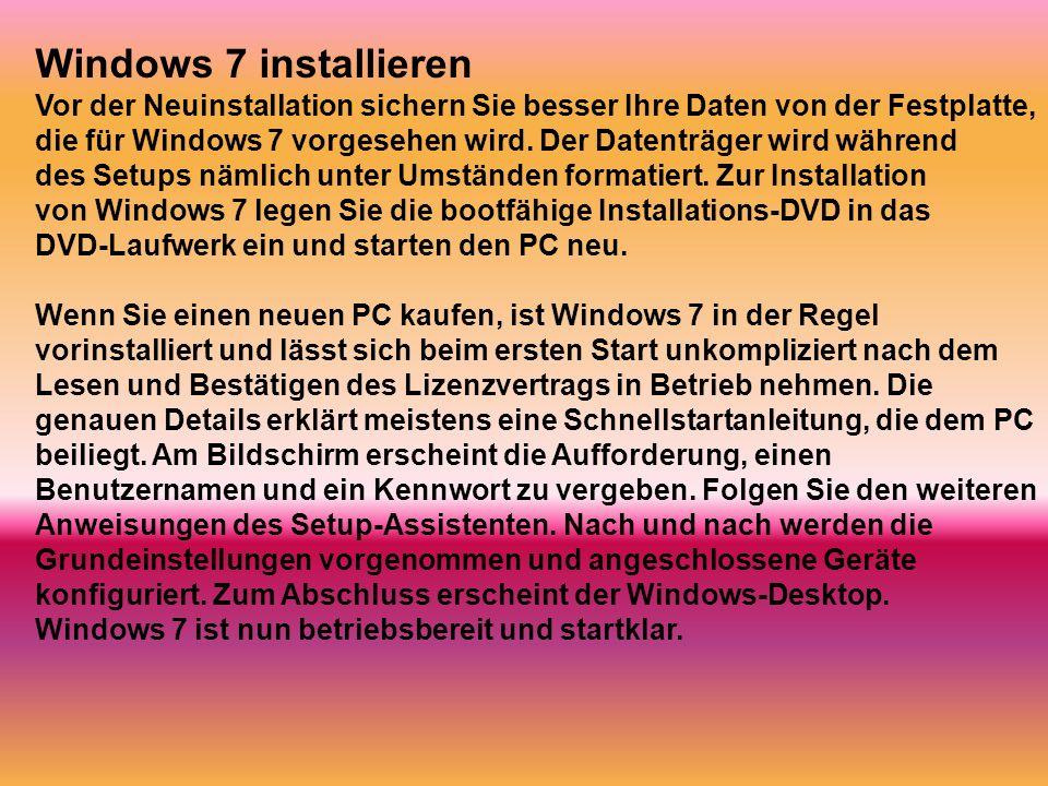 Windows 7 installieren Vor der Neuinstallation sichern Sie besser Ihre Daten von der Festplatte, die für Windows 7 vorgesehen wird. Der Datenträger wi
