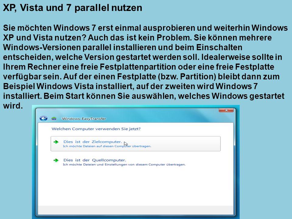 XP, Vista und 7 parallel nutzen Sie möchten Windows 7 erst einmal ausprobieren und weiterhin Windows XP und Vista nutzen? Auch das ist kein Problem. S