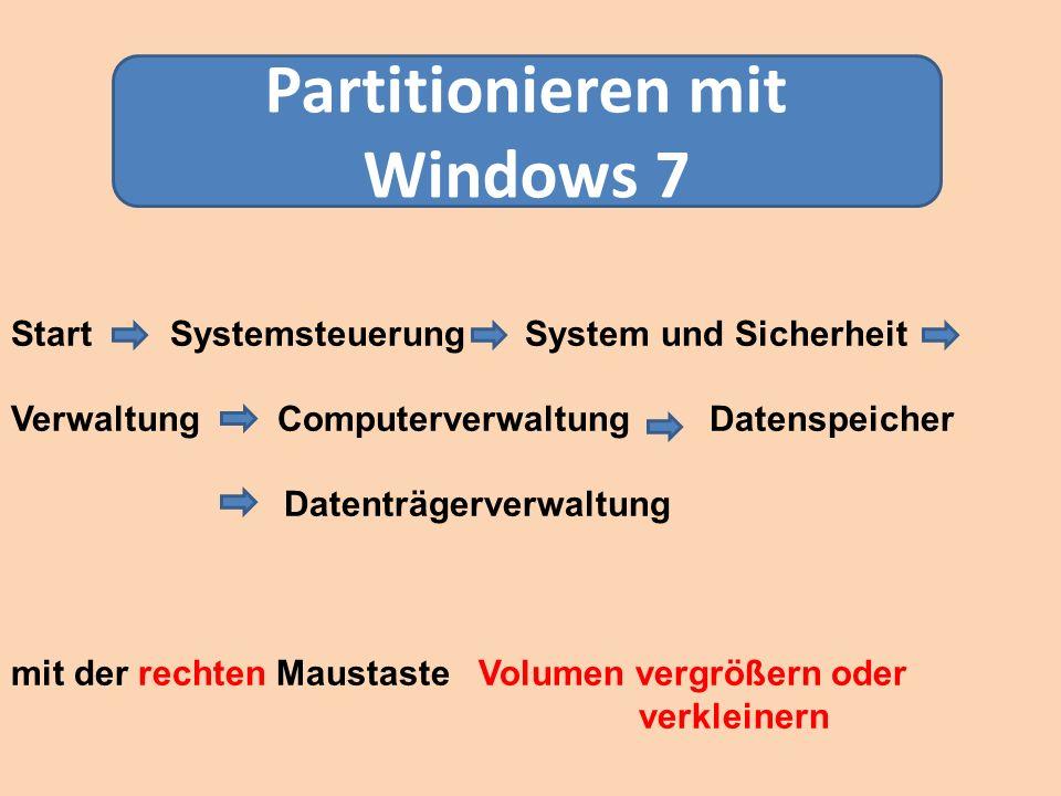 Partitionieren mit Windows 7 Start Systemsteuerung System und Sicherheit Verwaltung Computerverwaltung Datenspeicher Datenträgerverwaltung mit der rec