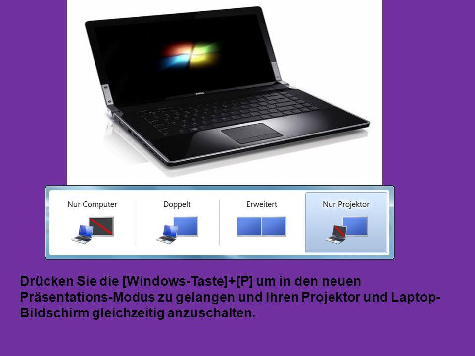 Drücken Sie die [Windows-Taste]+[P] um in den neuen Präsentations-Modus zu gelangen und Ihren Projektor und Laptop- Bildschirm gleichzeitig anzuschalt