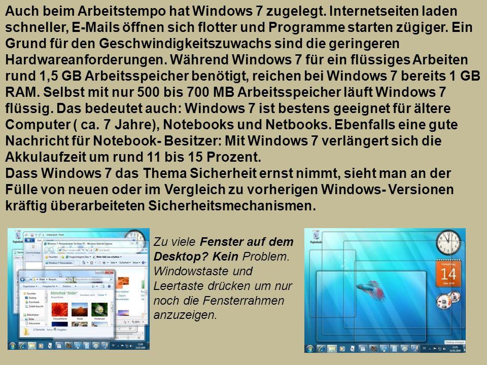 Auch beim Arbeitstempo hat Windows 7 zugelegt. Internetseiten laden schneller, E-Mails öffnen sich flotter und Programme starten zügiger. Ein Grund fü