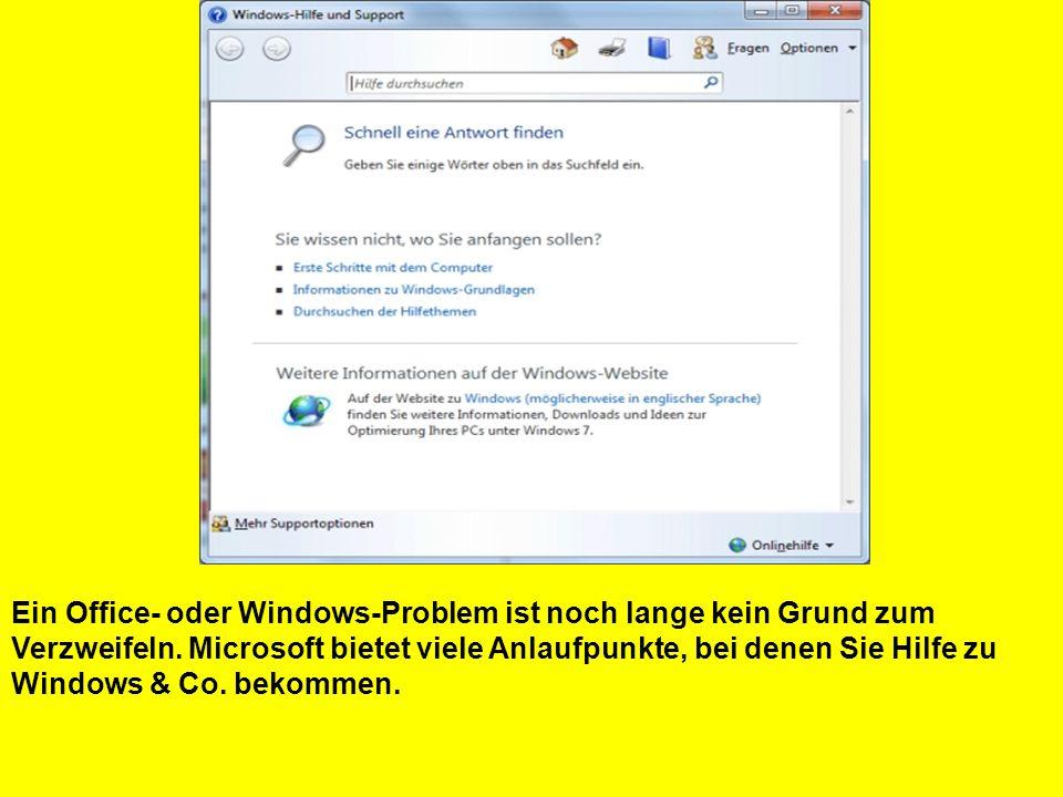 Ein Office- oder Windows-Problem ist noch lange kein Grund zum Verzweifeln. Microsoft bietet viele Anlaufpunkte, bei denen Sie Hilfe zu Windows & Co.