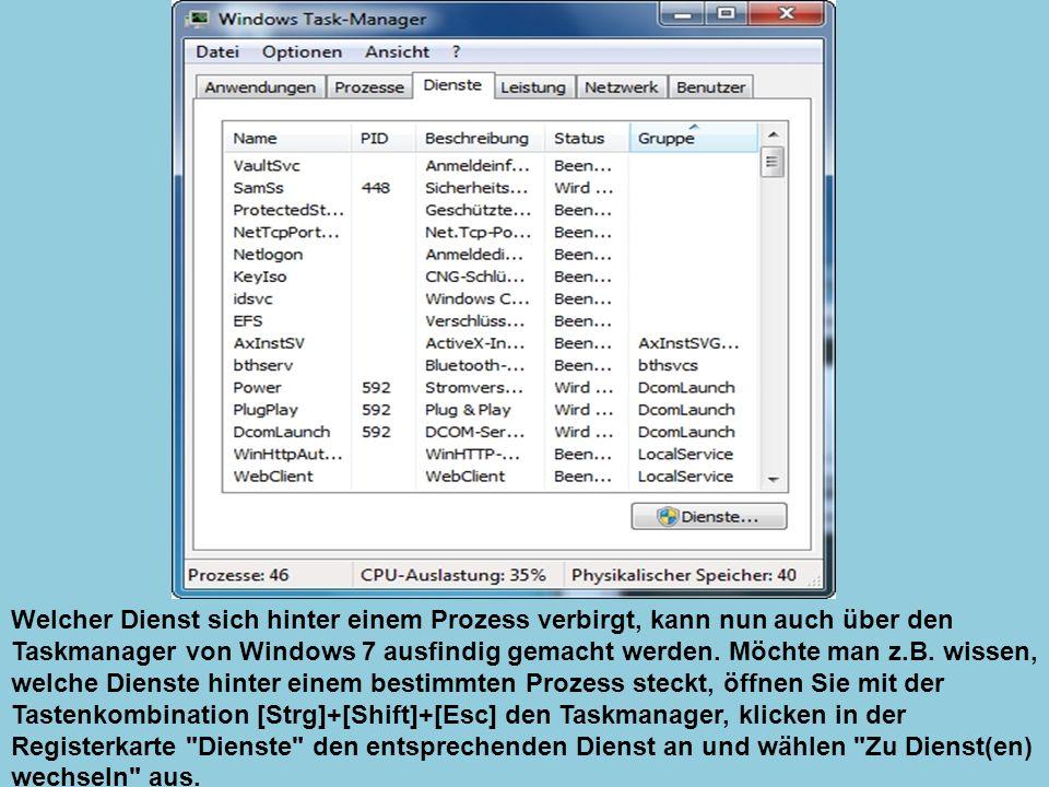 Welcher Dienst sich hinter einem Prozess verbirgt, kann nun auch über den Taskmanager von Windows 7 ausfindig gemacht werden. Möchte man z.B. wissen,