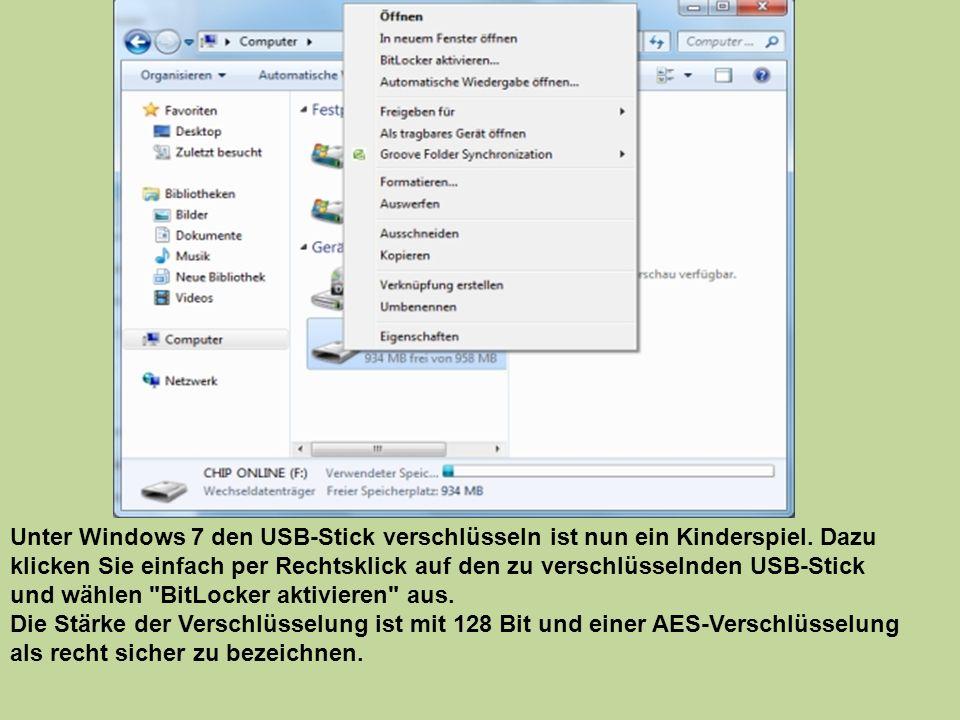 Unter Windows 7 den USB-Stick verschlüsseln ist nun ein Kinderspiel. Dazu klicken Sie einfach per Rechtsklick auf den zu verschlüsselnden USB-Stick un
