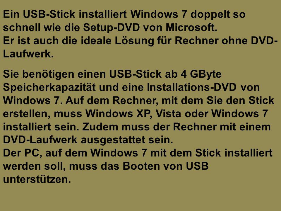 Ein USB-Stick installiert Windows 7 doppelt so schnell wie die Setup-DVD von Microsoft. Er ist auch die ideale Lösung für Rechner ohne DVD- Laufwerk.