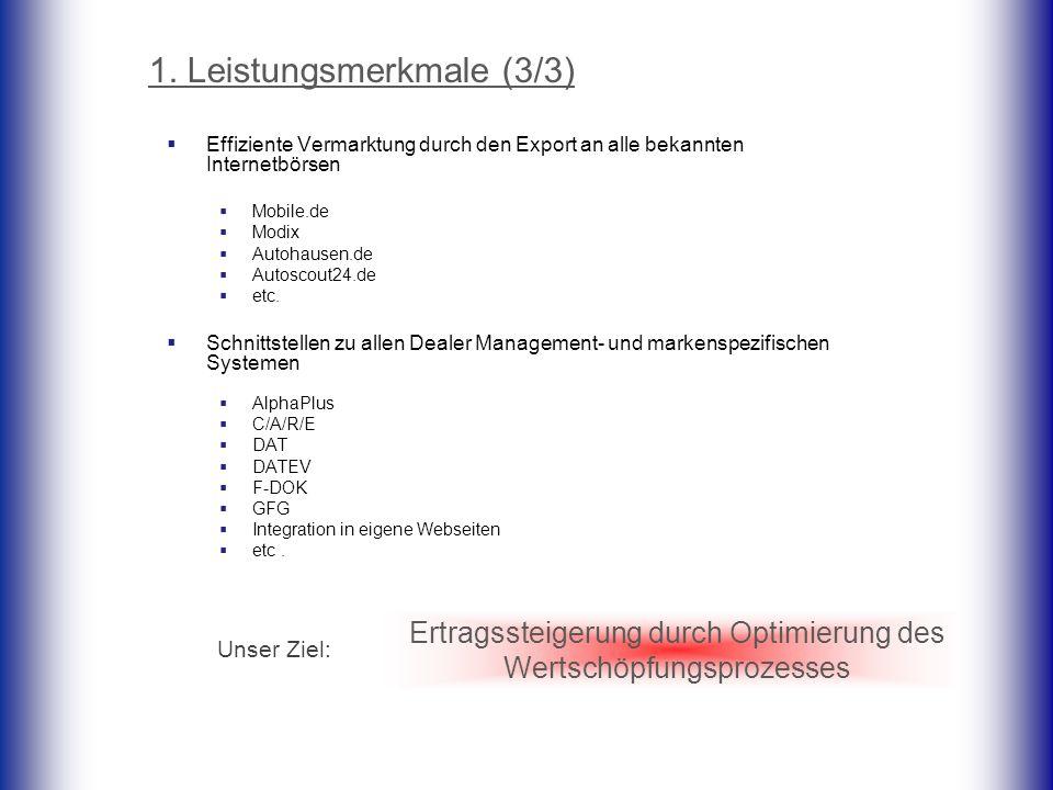 1. Leistungsmerkmale (3/3) Effiziente Vermarktung durch den Export an alle bekannten Internetbörsen Mobile.de Modix Autohausen.de Autoscout24.de etc.