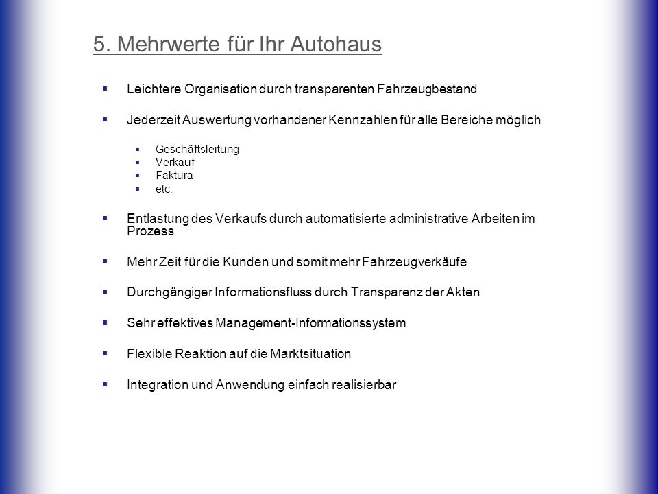 5. Mehrwerte für Ihr Autohaus Leichtere Organisation durch transparenten Fahrzeugbestand Jederzeit Auswertung vorhandener Kennzahlen für alle Bereiche