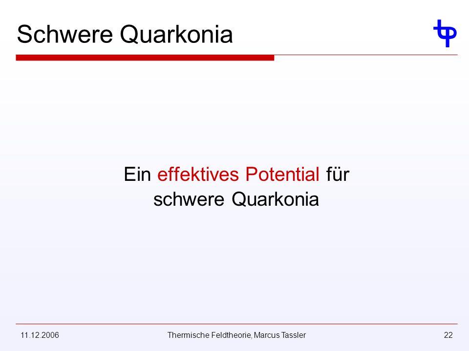 11.12.2006Thermische Feldtheorie, Marcus Tassler22 Schwere Quarkonia Ein effektives Potential für schwere Quarkonia