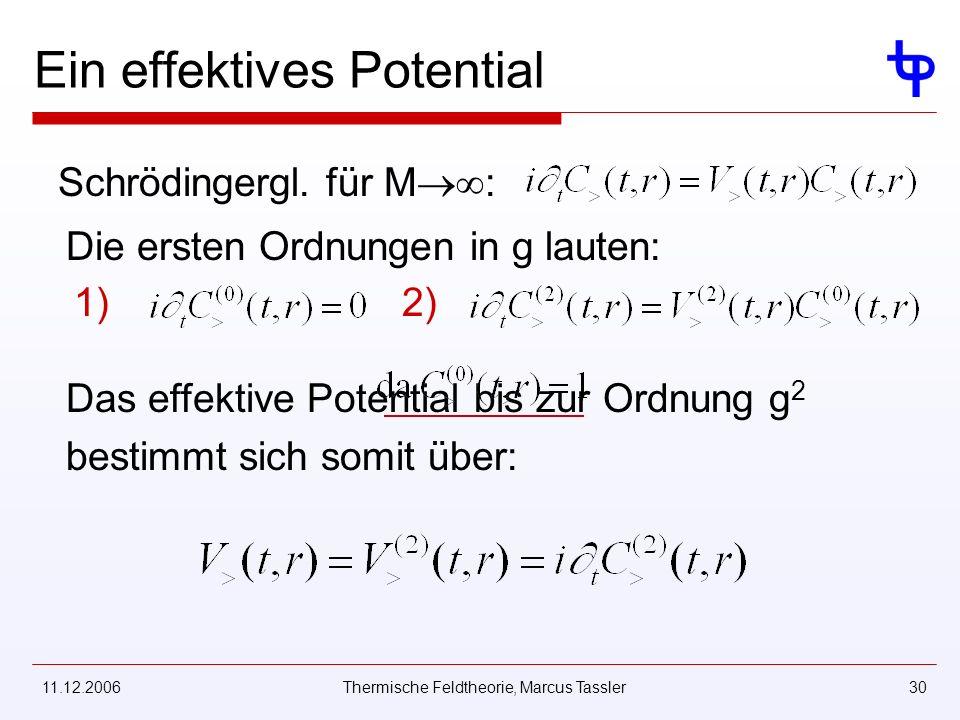11.12.2006Thermische Feldtheorie, Marcus Tassler30 Ein effektives Potential Schrödingergl. für M : Die ersten Ordnungen in g lauten: 1) Das effektive