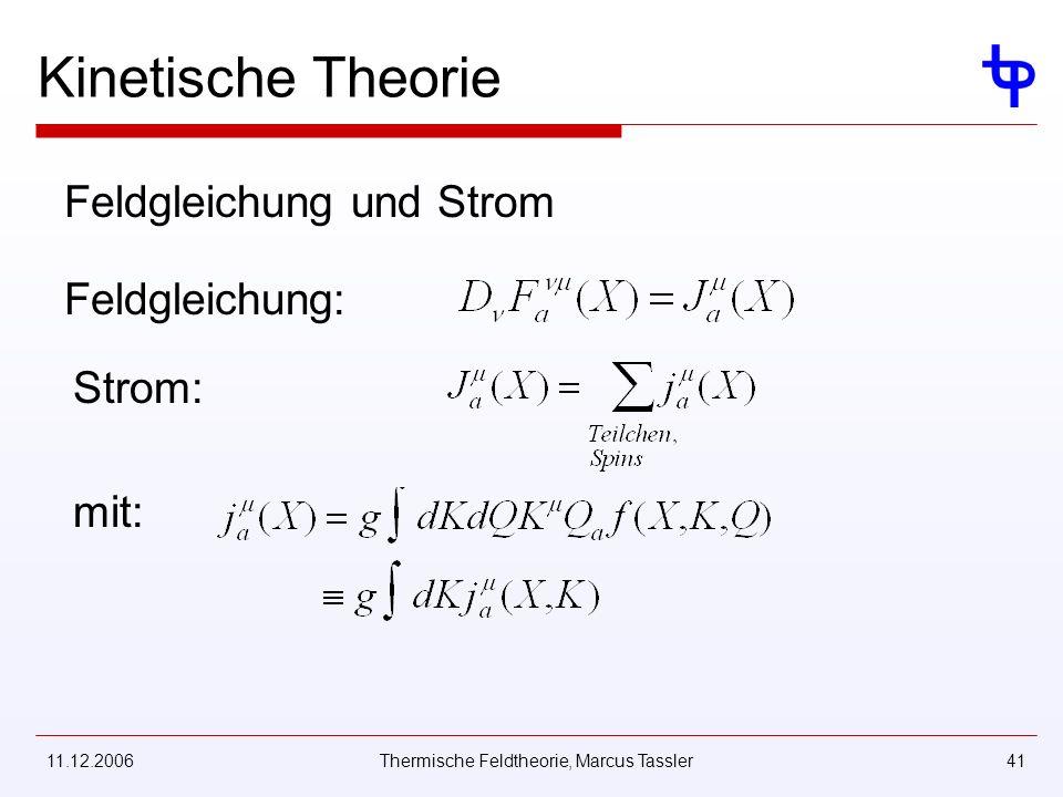 11.12.2006Thermische Feldtheorie, Marcus Tassler41 Kinetische Theorie Feldgleichung und Strom Feldgleichung: Strom: mit: