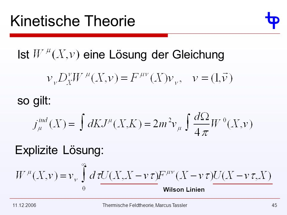 11.12.2006Thermische Feldtheorie, Marcus Tassler45 Kinetische Theorie Ist eine Lösung der Gleichung so gilt: Explizite Lösung: Wilson Linien