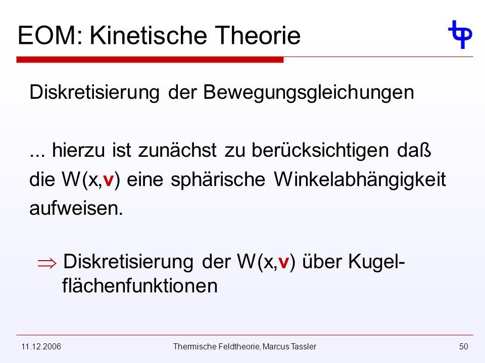 11.12.2006Thermische Feldtheorie, Marcus Tassler50 EOM: Kinetische Theorie Diskretisierung der Bewegungsgleichungen... hierzu ist zunächst zu berücksi